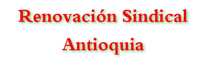 RENOVACIÓN SINDICAL ANTIOQUIA